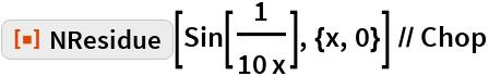 "ResourceFunction[""NResidue""][Sin[1/(10 x)], {x, 0}] // Chop"
