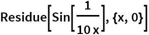 Residue[Sin[1/(10 x)], {x, 0}]