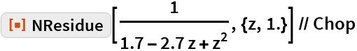 "ResourceFunction[""NResidue""][1/(1.7 - 2.7 z + z^2), {z, 1.}] // Chop"
