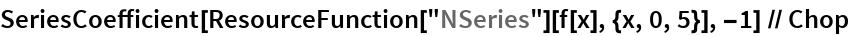 "SeriesCoefficient[   ResourceFunction[""NSeries""][f[x], {x, 0, 5}], -1] // Chop"