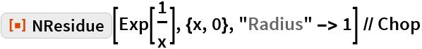 "ResourceFunction[""NResidue""][Exp[1/x], {x, 0}, ""Radius"" -> 1] // Chop"
