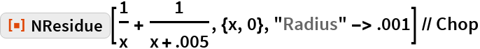 "ResourceFunction[""NResidue""][1/x + 1/(x + .005), {x, 0}, ""Radius"" -> .001] // Chop"