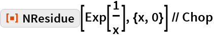 """ResourceFunction[""""NResidue""""][Exp[1/x], {x, 0}] // Chop"""