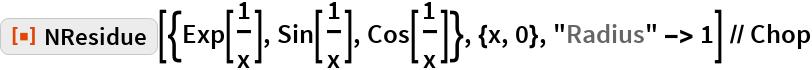 "ResourceFunction[""NResidue""][{Exp[1/x], Sin[1/x], Cos[1/x]}, {x, 0}, ""Radius"" -> 1] // Chop"