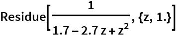 Residue[1/(1.7 - 2.7 z + z^2), {z, 1.}]