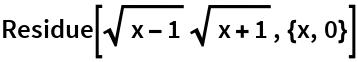 Residue[Sqrt[x - 1] Sqrt[x + 1], {x, 0}]