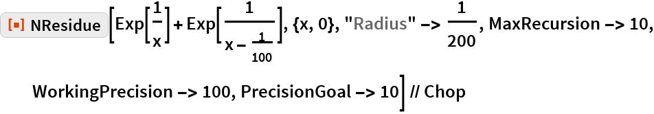 "ResourceFunction[""NResidue""][Exp[1/x] + Exp[1/(x - 1/100)], {x, 0}, ""Radius"" -> 1/200, MaxRecursion -> 10, WorkingPrecision -> 100, PrecisionGoal -> 10] // Chop"