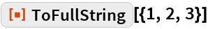 """ResourceFunction[""""ToFullString""""][{1, 2, 3}]"""