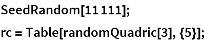 SeedRandom[11111]; rc = Table[randomQuadric[3], {5}];