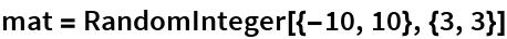 mat = RandomInteger[{-10, 10}, {3, 3}]