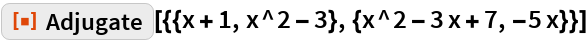 "ResourceFunction[  ""Adjugate""][{{x + 1, x^2 - 3}, {x^2 - 3 x + 7, -5 x}}]"