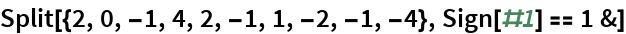Split[{2, 0, -1, 4, 2, -1, 1, -2, -1, -4}, Sign[#1] == 1 &]