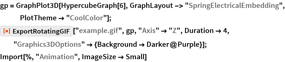 """gp = GraphPlot3D[HypercubeGraph[6], GraphLayout -> """"SpringElectricalEmbedding"""", PlotTheme -> """"CoolColor""""]; ResourceFunction[""""ExportRotatingGIF""""][""""example.gif"""", gp, """"Axis"""" -> """"Z"""", Duration -> 4, """"Graphics3DOptions"""" -> {Background -> Darker@Purple}]; Import[%, """"Animation"""", ImageSize -> Small]"""