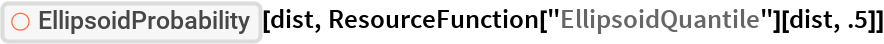 "ResourceFunction[""EllipsoidProbability""][dist, ResourceFunction[""EllipsoidQuantile""][dist, .5]]"