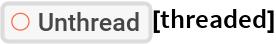"ResourceFunction[""Unthread""][threaded]"