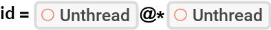 """id = ResourceFunction[""""Unthread""""]@*ResourceFunction[""""Unthread""""]"""