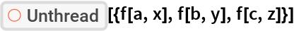"""ResourceFunction[""""Unthread""""][{f[a, x], f[b, y], f[c, z]}]"""