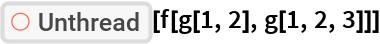 """ResourceFunction[""""Unthread""""][f[g[1, 2], g[1, 2, 3]]]"""