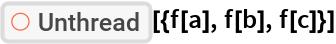 """ResourceFunction[""""Unthread""""][{f[a], f[b], f[c]}]"""