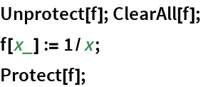 Unprotect[f]; ClearAll[f]; f[x_] := 1/x; Protect[f];
