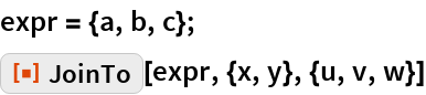 """expr = {a, b, c}; ResourceFunction[""""JoinTo""""][expr, {x, y}, {u, v, w}]"""