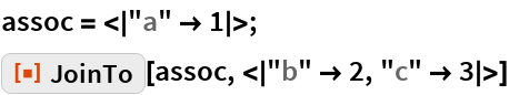 """assoc = < """"a"""" -> 1 >; ResourceFunction[""""JoinTo""""][assoc, < """"b"""" -> 2, """"c"""" -> 3 >]"""
