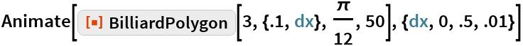 "Animate[ResourceFunction[""BilliardPolygon""][3, {.1, dx}, \[Pi]/12, 50], {dx, 0, .5, .01}]"