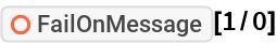 "ResourceFunction[""FailOnMessage""][1/0]"