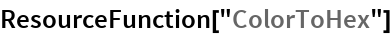 "ResourceFunction[""ColorToHex""]"