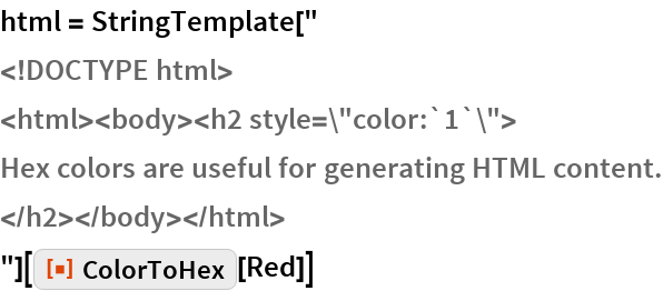 """html = StringTemplate[""""    <!DOCTYPE html>    <html><body><h2 style=\""""color:`1`\"""">    Hex colors are useful for generating HTML content.    </h2></body></html>    """"][ResourceFunction[""""ColorToHex""""][Red]]"""