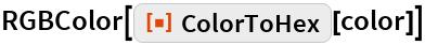 "RGBColor[ResourceFunction[""ColorToHex""][color]]"