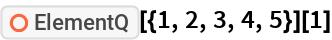 """ResourceFunction[""""ElementQ""""][{1, 2, 3, 4, 5}][1]"""
