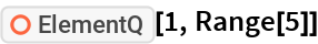 """ResourceFunction[""""ElementQ""""][1, Range[5]]"""