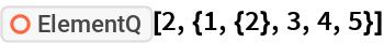 """ResourceFunction[""""ElementQ""""][2, {1, {2}, 3, 4, 5}]"""