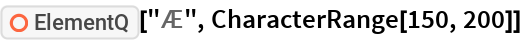 "ResourceFunction[""ElementQ""][""Æ"", CharacterRange[150, 200]]"