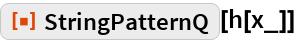 "ResourceFunction[""StringPatternQ""][h[x_]]"