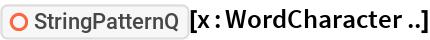 "ResourceFunction[""StringPatternQ""][x : WordCharacter ..]"