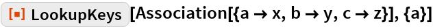 """ResourceFunction[""""LookupKeys""""][  Association[{a -> x, b -> y, c -> z}], {a}]"""