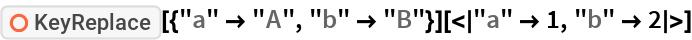 "ResourceFunction[""KeyReplace""][{""a"" -> ""A"", ""b"" -> ""B""}][<|""a"" -> 1, ""b"" -> 2|>]"