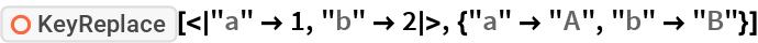 "ResourceFunction[  ""KeyReplace""][<|""a"" -> 1, ""b"" -> 2|>, {""a"" -> ""A"", ""b"" -> ""B""}]"
