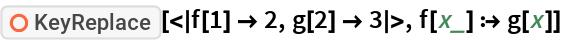 "ResourceFunction[""KeyReplace""][<|f[1] -> 2, g[2] -> 3|>, f[x_] :> g[x]]"