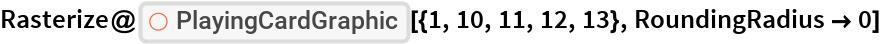 "Rasterize@  ResourceFunction[""PlayingCardGraphic""][{1, 10, 11, 12, 13}, RoundingRadius -> 0]"