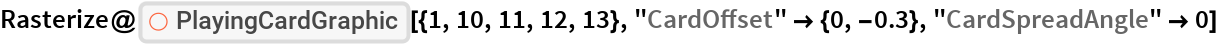 "Rasterize@  ResourceFunction[""PlayingCardGraphic""][{1, 10, 11, 12, 13}, ""CardOffset"" -> {0, -0.3}, ""CardSpreadAngle"" -> 0]"