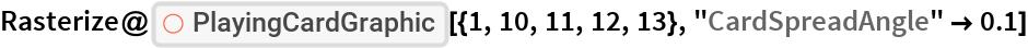 "Rasterize@  ResourceFunction[""PlayingCardGraphic""][{1, 10, 11, 12, 13}, ""CardSpreadAngle"" -> 0.1]"