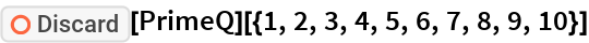 "ResourceFunction[""Discard""][PrimeQ][{1, 2, 3, 4, 5, 6, 7, 8, 9, 10}]"