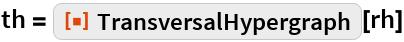 """th = ResourceFunction[""""TransversalHypergraph""""][rh]"""