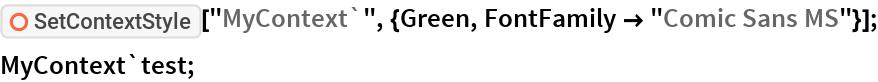 "ResourceFunction[""SetContextStyle""][   ""MyContext`"", {Green, FontFamily -> ""Comic Sans MS""}]; MyContext`test;"