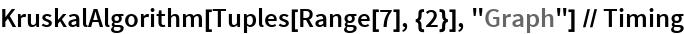"""KruskalAlgorithm[Tuples[Range[7], {2}], """"Graph""""] // Timing"""
