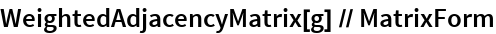 WeightedAdjacencyMatrix[g] // MatrixForm