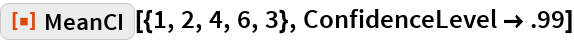 """ResourceFunction[""""MeanCI""""][{1, 2, 4, 6, 3}, ConfidenceLevel -> .99]"""